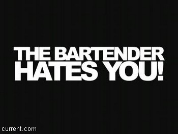 The Bartender Hates You