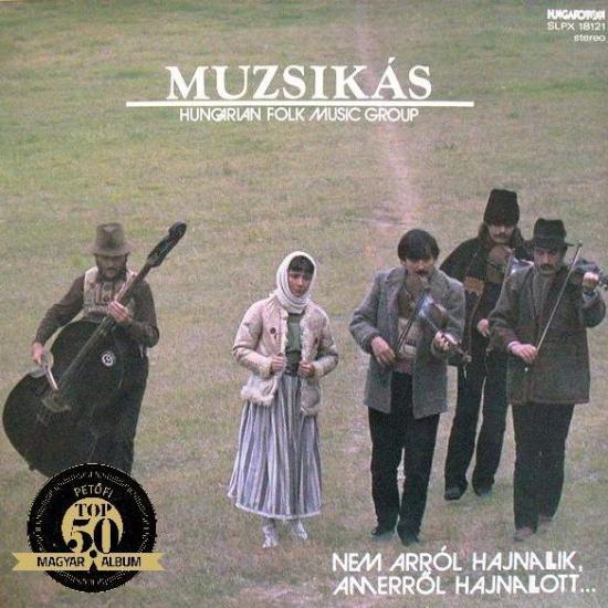 MUZSIKÁS – NEM ARRÓL HAJNALLIK, AMERRŐL HAJNALLOTT (Hungaroton, 1986)